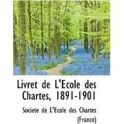 Livret de L'Ecole Des Chartes, 1891-1901 by Societe De L'Ecole Des Chartes (France)