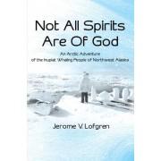 Not All Spirits Are of God by Jerome V Lofgren