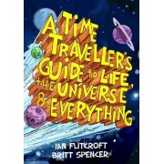 A Time Traveller's Guide to Life, the Universe & Everything by Ian Flitcroft