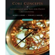 Core Concepts of Government and Not-For-Profit Accounting 2E by Michael H. Granof