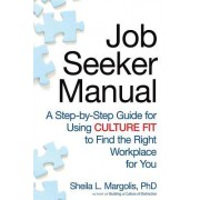 Job Seeker Manual: A Step-By-Step Guide for Using Culture Fit to Find the Right Workplace for You