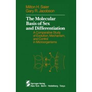 The Molecular Basis of Sex and Differentiation by Milton H. Saier