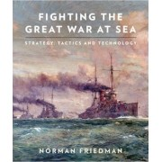 Fighting the Great War at Sea by Norman Friedman