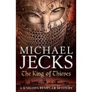 The King of Thieves (Knights Templar Mysteries 26) by Michael Jecks