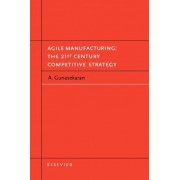 Agile Manufacturing: The 21st Century Competitive Strategy by A. Gunasekaran