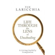 Life Through the Lens of Unschooling by Pam Laricchia