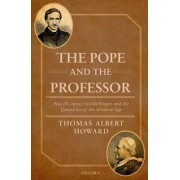 The Pope and the Professor: Pius IX, Ignaz Von Dollinger, and the Quandary of the Modern Age