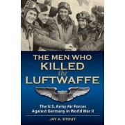 Men Who Killed the Luftwaffe by Jay A. Stout