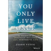 The Yolo Budget: The Ultimate Guide to Saving More, Spending Less and Living a Wealthy and Purposeful Life