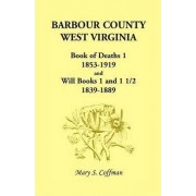 Barbour County, West Virginia, Book of Deaths 1, 1853-1919 and Will Books 1 and 1 1/2, 1839-1889 by Mary Stemple Coffman