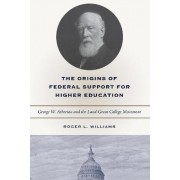 The Origins of Federal Support for Higher Education by Roger L. Williams