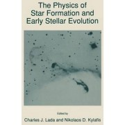 The Physics of Star Formation and Early Stellar Evolution by Charles J. Lada