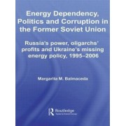 Energy Dependency, Politics and Corruption in the Former Soviet Union by Margarita M. Balmaceda