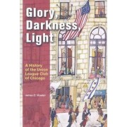 Glory, Darkness, Light by James D. Nowlan