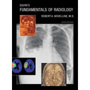 Squire's Fundamentals of Radiology by Robert A. Novelline