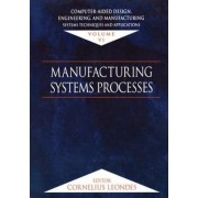 Computer-Aided Design, Engineering, and Manufacturing: Manufacturing Systems Processes Volume 4 by Cornelius T. Leondes