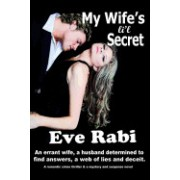 My Wife's Li'l Secret: An Errant Wife, a Husband Determined to Find Answers and a Web of Lies and Deceit. (a Romantic Major Crime Thriller an