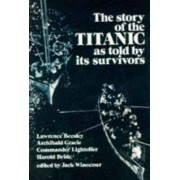The Story of the Titanic as Told by its Survivors by J. Winocour