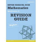 REVISE Edexcel GCSE Mathematics Spec B Higher Revision Guide by Harry Smith