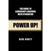 Power Up! by Gene Knott Phd Abpp