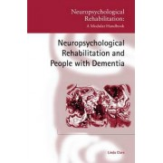 Neuropsychological Rehabilitation and People with Dementia by Linda Clare