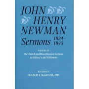 John Henry Newman Sermons 1824-1843: The Church and Miscellaneous Sermons at St Mary's and Littlemore v. 4 by Francis J. McGrath