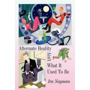 Alternate Reality Ain't What It Used to Be by Ira Nayman