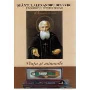 Viata si minunile - Sfantul Alexandru din Svir proorocul Sfintei Treimi