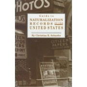 Guide to Naturalization Records of the United States by Christina K Schaefer