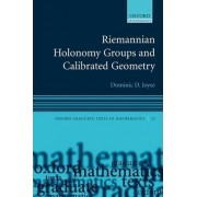 Riemannian Holonomy Groups and Calibrated Geometry by Dominic David Joyce