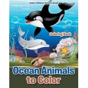 Ocean Animals to Color Coloring Book by Bobo's Children Activity Books