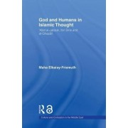 God and Humans in Islamic Thought by Maha Elkaisy-Friemuth