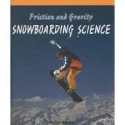 Friction and Gravity: Snowboarding Science by Marcus Figorito