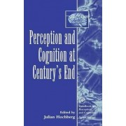 Perception and Cognition at Century's End by Julian Hochberg