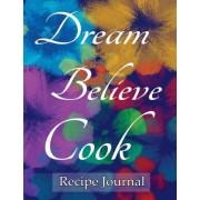 Dream Believe Cook Recipe Journal by Spicy Journals