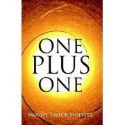 One Plus One by Mount Taylor Moffett
