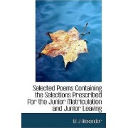 Selected Poems Containing the Selections Prescribed for the Junior Matriculation and Junior Leaving by David Alexander
