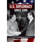 U.S. Diplomacy Since 1900 by Robert D. Schulzinger
