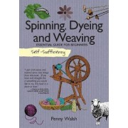 Spinning, Dyeing & Weaving by Penny Walsh