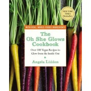 Angela Liddon The Oh She Glows Cookbook: Over 100 Vegan Recipes to Glow from the Inside Out