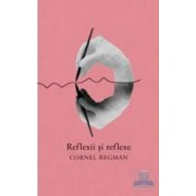 Reflexii si reflexe - Cornel Regman