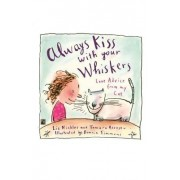 Always Kiss with Your Whiskers: Love Advice from My Cat by Nickles