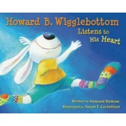 Howard B. Wigglebottom Listens to His Heart by Howard Binkow