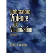Understanding Violence and Victimization by Robert J. Meadows