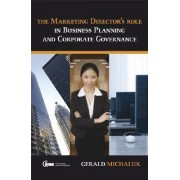 The Marketing Director's Role in Business Planning and Corporate Governance by Gerald Michaluk