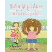 Adeline Abigail Adams and the Giant Bird's Nest by Monica Brown