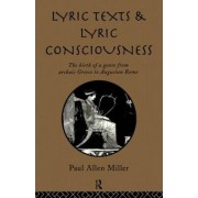 Lyric Texts & Consciousness by Carolina Distinguished Professor of Classics and Comparative Literature Paul Allen Miller