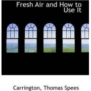 Fresh Air and How to Use It by Carrington Thomas Spees