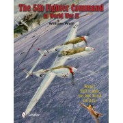The 5th Fighter Command in World War II: Vol.3: 5fc vs. Japan - Aces, Units, Aircraft, and Tactics