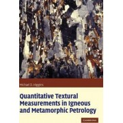 Quantitative Textural Measurements in Igneous and Metamorphic Petrology by Michael Denis Higgins